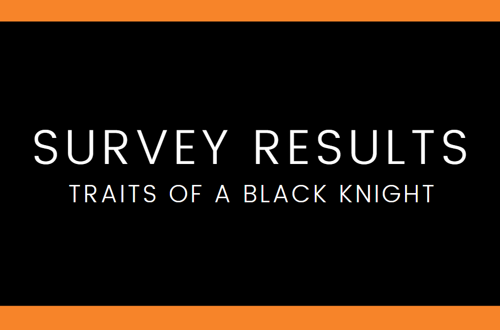 Traits of a Black Knight Survey Results
